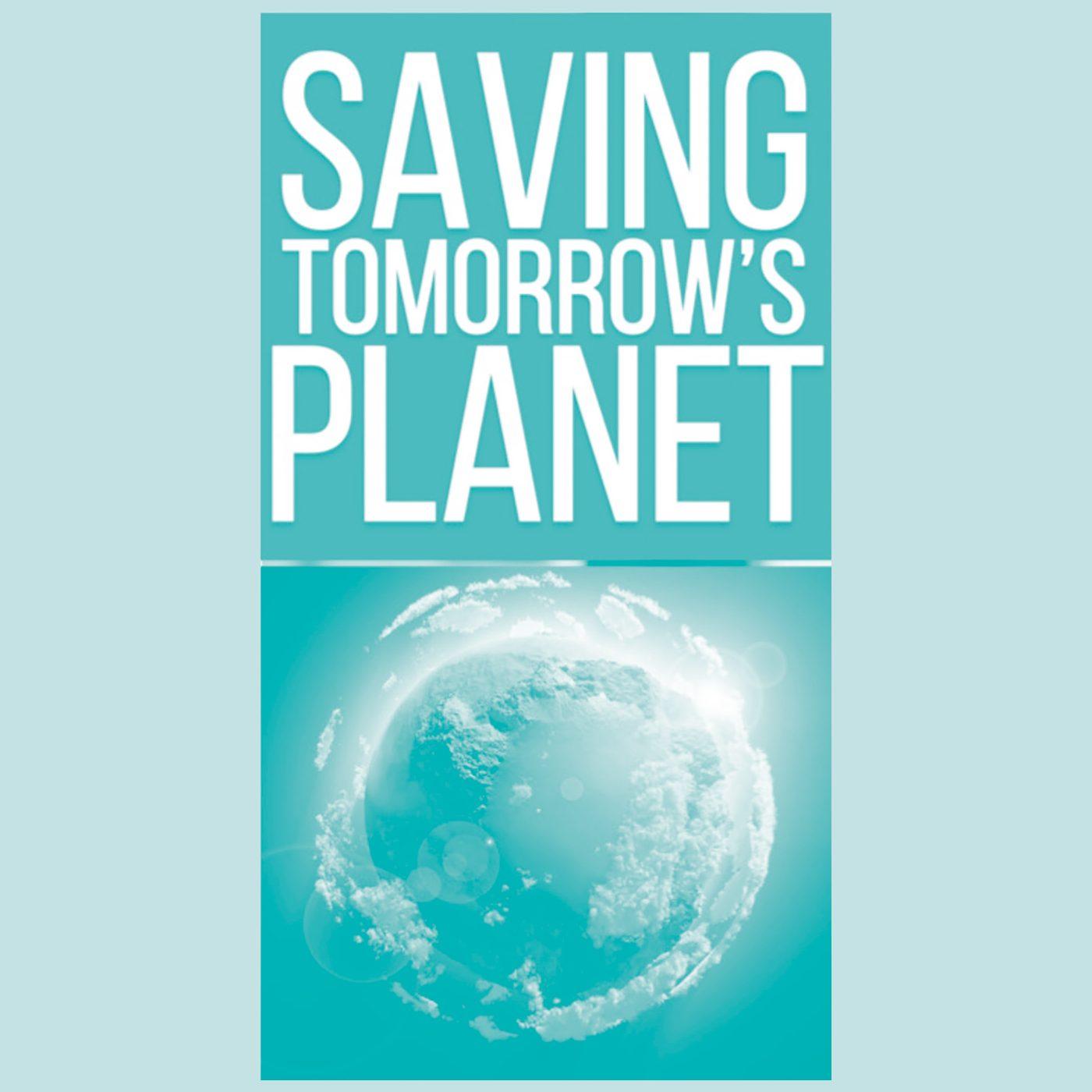 210217 Saving Tomorrows Planet Podcast